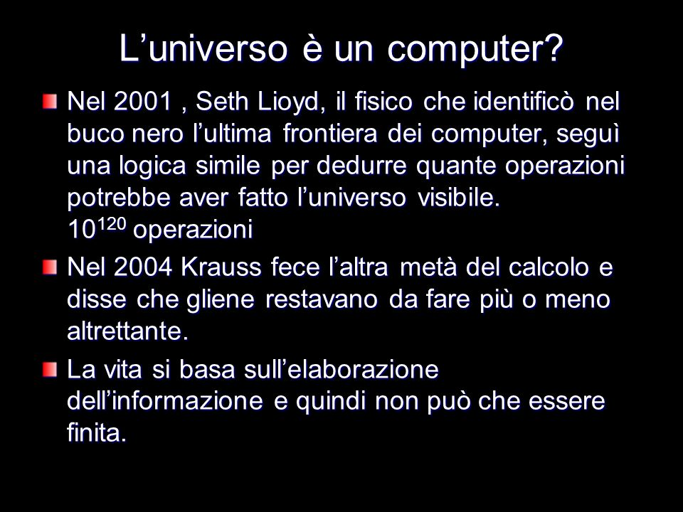 Luniverso è un computer? Nel 2001, Seth Lioyd, il fisico che identificò nel buco nero lultima frontiera dei computer, seguì una logica simile per dedu