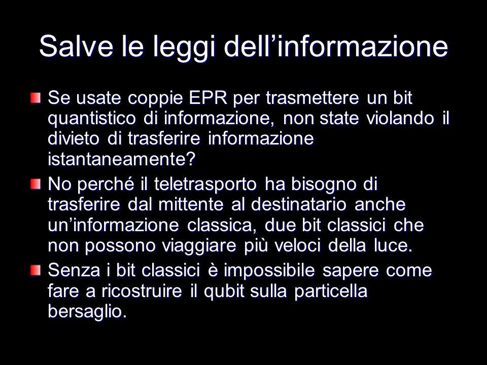 Salve le leggi dellinformazione Se usate coppie EPR per trasmettere un bit quantistico di informazione, non state violando il divieto di trasferire in
