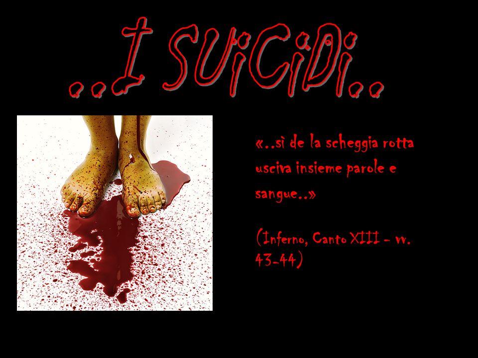«..sì de la scheggia rotta usciva insieme parole e sangue..» (Inferno, Canto XIII - vv. 43-44)