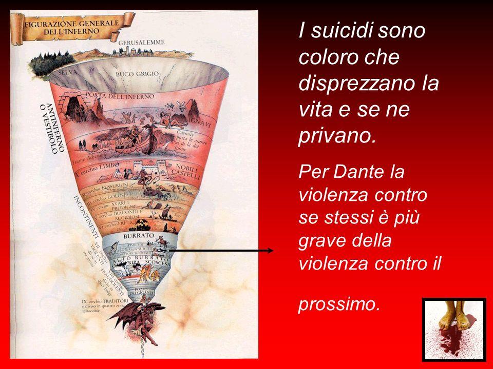 I suicidi sono coloro che disprezzano la vita e se ne privano. Per Dante la violenza contro se stessi è più grave della violenza contro il prossimo.