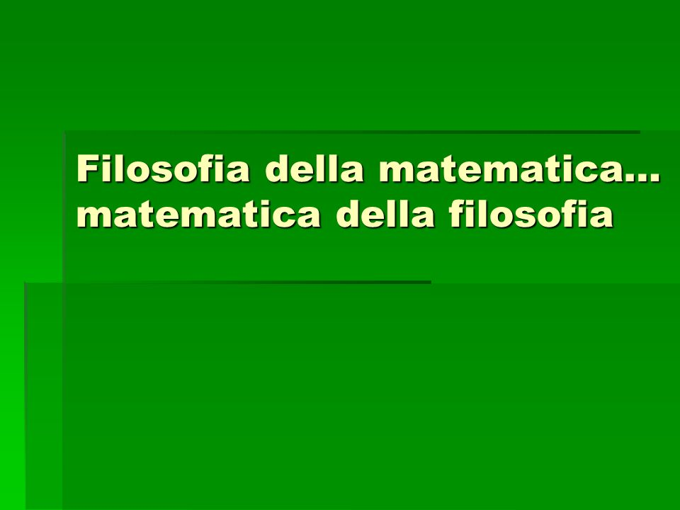 Filosofia della matematica… matematica della filosofia