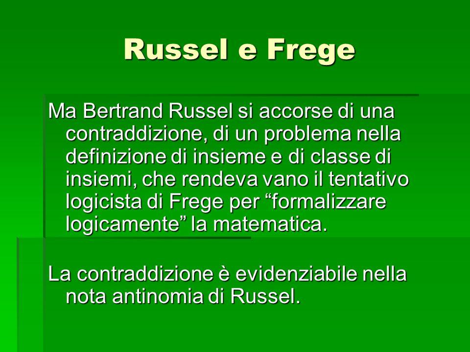 Ma Bertrand Russel si accorse di una contraddizione, di un problema nella definizione di insieme e di classe di insiemi, che rendeva vano il tentativo