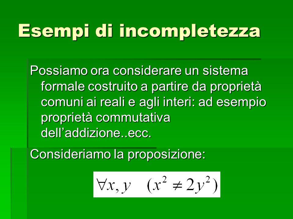 Possiamo ora considerare un sistema formale costruito a partire da proprietà comuni ai reali e agli interi: ad esempio proprietà commutativa delladdiz