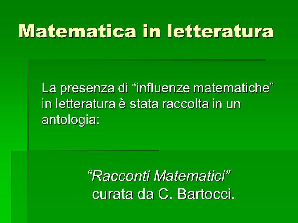 La presenza di influenze matematiche in letteratura è stata raccolta in un antologia: Racconti Matematici curata da C. Bartocci.