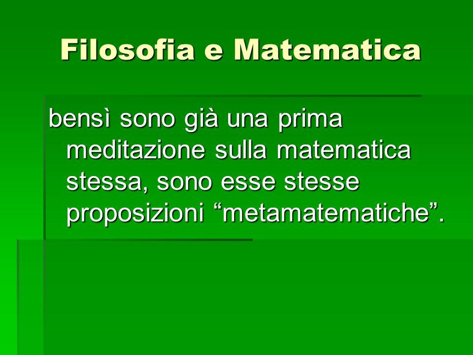 bensì sono già una prima meditazione sulla matematica stessa, sono esse stesse proposizioni metamatematiche. Filosofia e Matematica