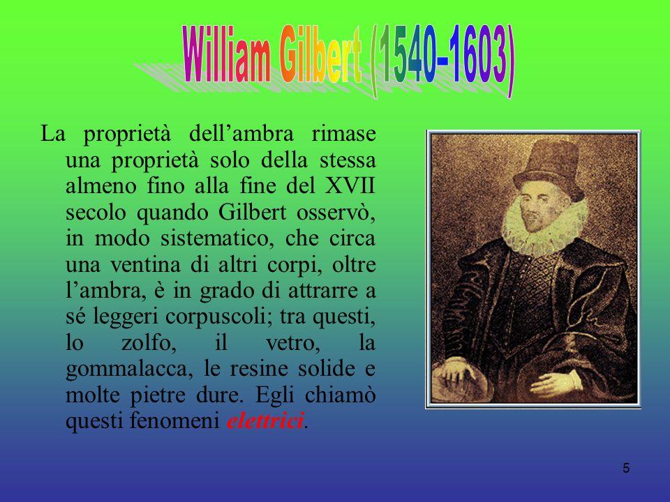 5 La proprietà dellambra rimase una proprietà solo della stessa almeno fino alla fine del XVII secolo quando Gilbert osservò, in modo sistematico, che
