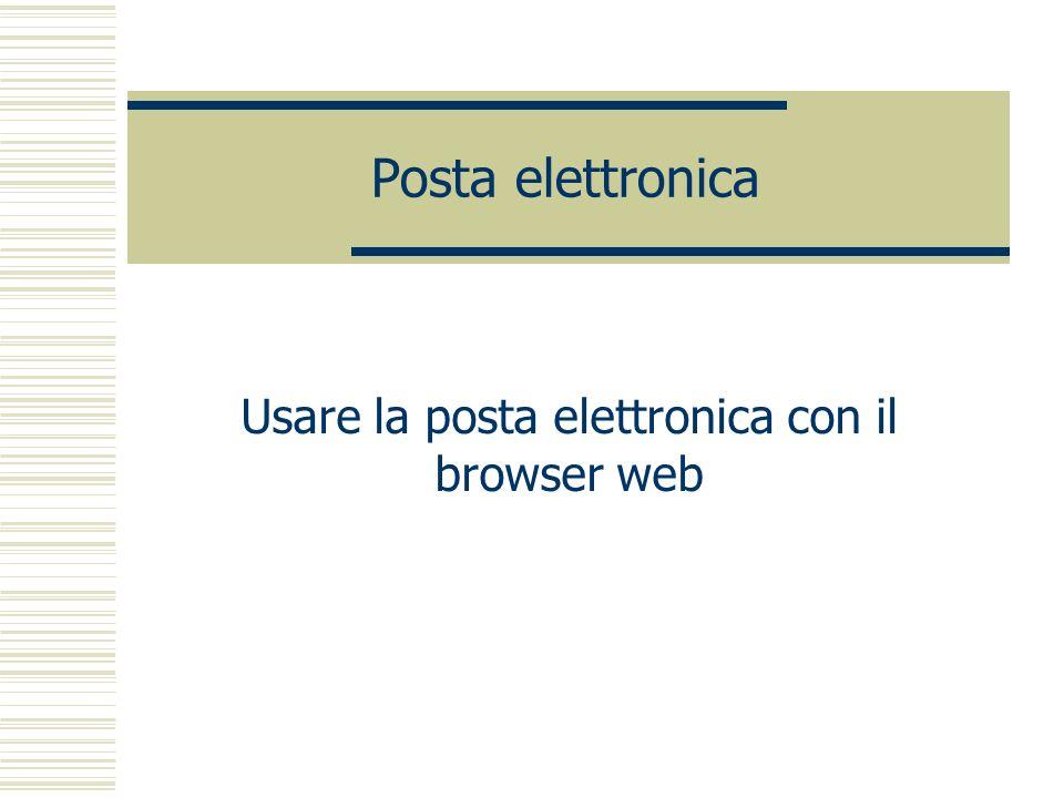 Posta elettronica Usare la posta elettronica con il browser web