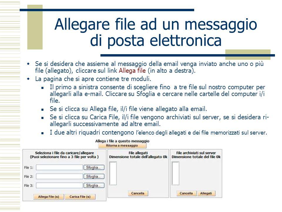 Allegare file ad un messaggio di posta elettronica Se si desidera che assieme al messaggio della email venga inviato anche uno o più file (allegato), cliccare sul link Allega file (in alto a destra).