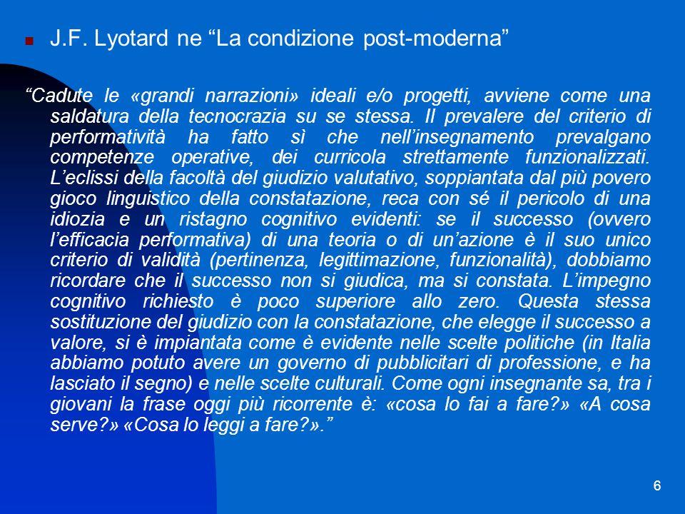 6 J.F. Lyotard ne La condizione post-moderna Cadute le «grandi narrazioni» ideali e/o progetti, avviene come una saldatura della tecnocrazia su se ste