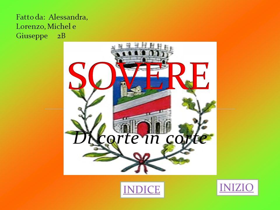 Di corte in corte Fatto da: Alessandra, Lorenzo, Michel e Giuseppe 2B INIZIO INDICE