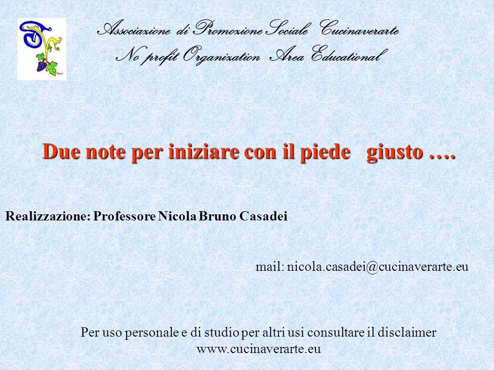 Associazione di Promozione Sociale Cucinaverarte No profit Organization Area Educational Realizzazione: Professore Nicola Bruno Casadei Due note per iniziare con il piede giusto ….