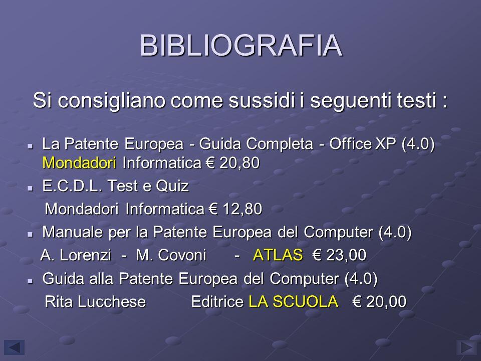 BIBLIOGRAFIA Si consigliano come sussidi i seguenti testi : Si consigliano come sussidi i seguenti testi : La Patente Europea - Guida Completa - Offic