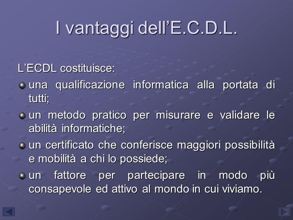 I vantaggi dellE.C.D.L. LECDL costituisce: una qualificazione informatica alla portata di tutti; un metodo pratico per misurare e validare le abilità
