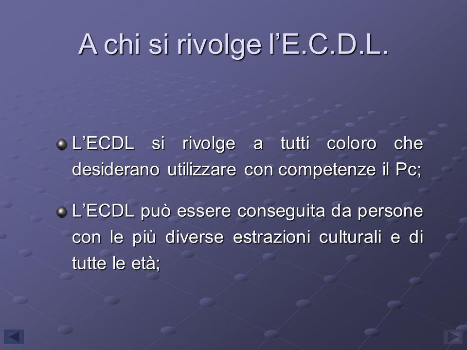 LECDL si rivolge a tutti coloro che desiderano utilizzare con competenze il Pc; LECDL può essere conseguita da persone con le più diverse estrazioni c