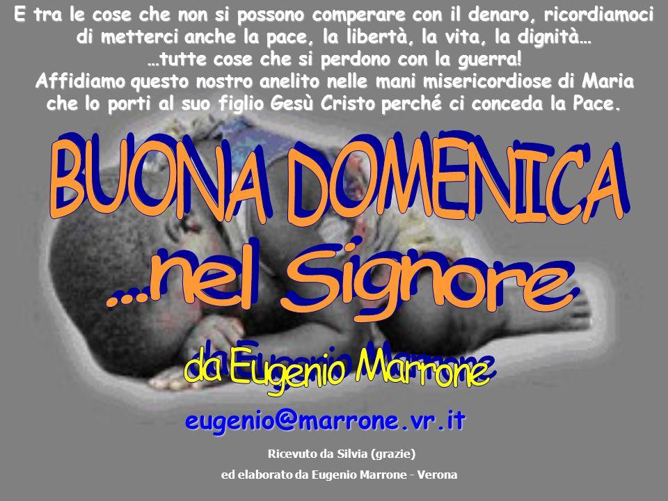 eugenio@marrone.vr.it Ricevuto da Silvia (grazie) ed elaborato da Eugenio Marrone - Verona E tra le cose che non si possono comperare con il denaro, r