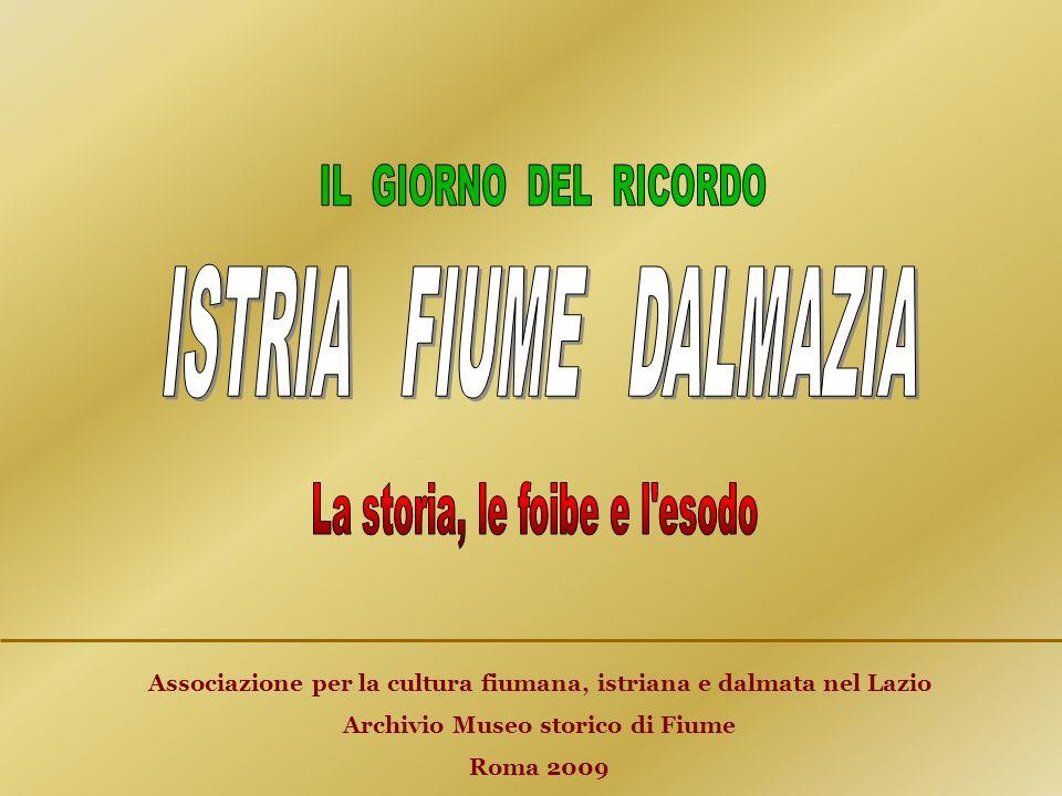 Associazione per la cultura fiumana, istriana e dalmata nel Lazio Archivio Museo storico di Fiume Roma 2009
