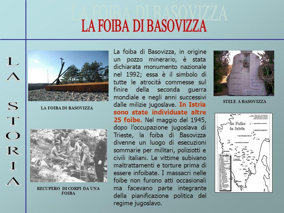 La foiba di Basovizza, in origine un pozzo minerario, è stata dichiarata monumento nazionale nel 1992; essa è il simbolo di tutte le atrocità commesse