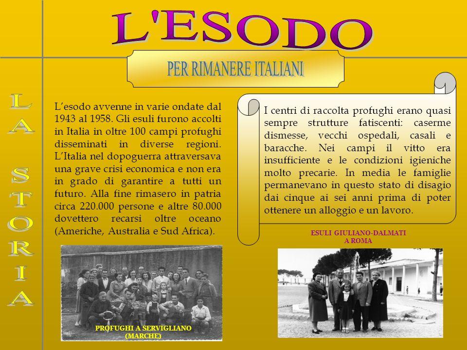 PROFUGHI A SERVIGLIANO (MARCHE) Lesodo avvenne in varie ondate dal 1943 al 1958. Gli esuli furono accolti in Italia in oltre 100 campi profughi dissem