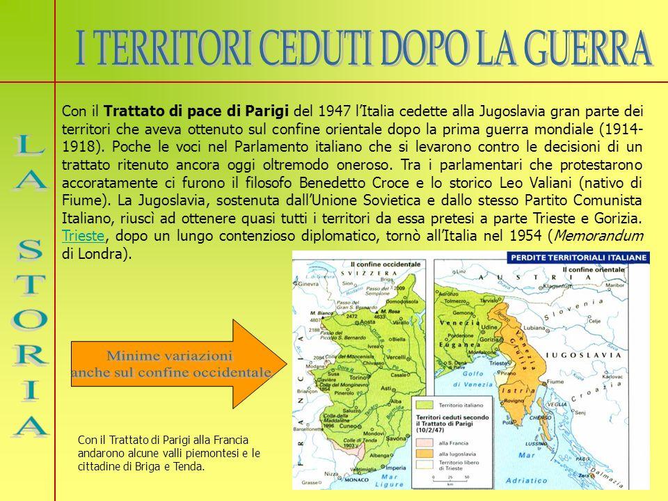 Con il Trattato di pace di Parigi del 1947 lItalia cedette alla Jugoslavia gran parte dei territori che aveva ottenuto sul confine orientale dopo la p