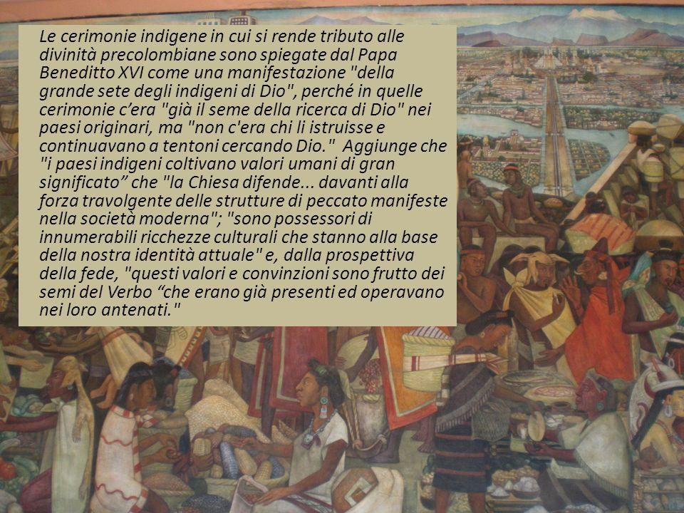 Le cerimonie indigene in cui si rende tributo alle divinità precolombiane sono spiegate dal Papa Beneditto XVI come una manifestazione