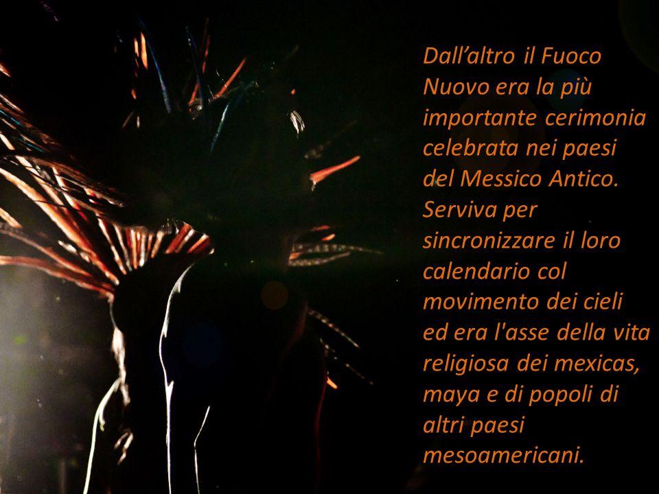 Dallaltro il Fuoco Nuovo era la più importante cerimonia celebrata nei paesi del Messico Antico. Serviva per sincronizzare il loro calendario col movi