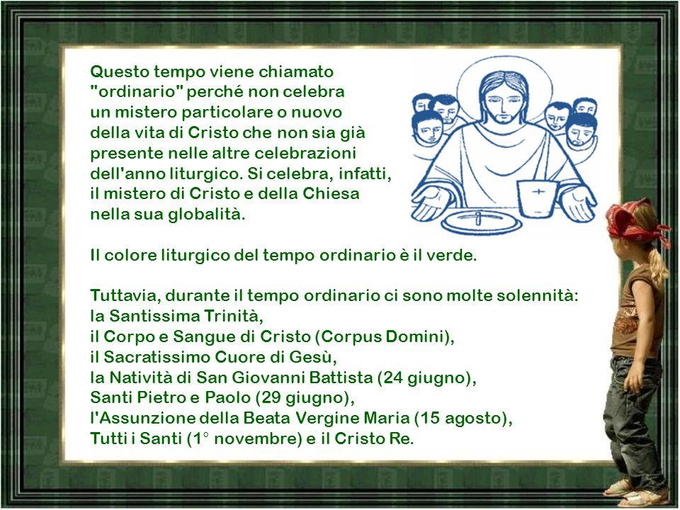 Il tempo ordinario comprende 33 o 34 settimane distribuite in due cicli: II primo ciclo decorre dal lunedì che segue la festa del Battesimo del Signor