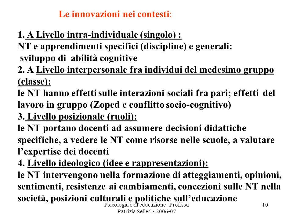 Psicologia dell'educazione - Prof.ssa Patrizia Selleri - 2006-07 10 1. A Livello intra-individuale (singolo) : NT e apprendimenti specifici (disciplin