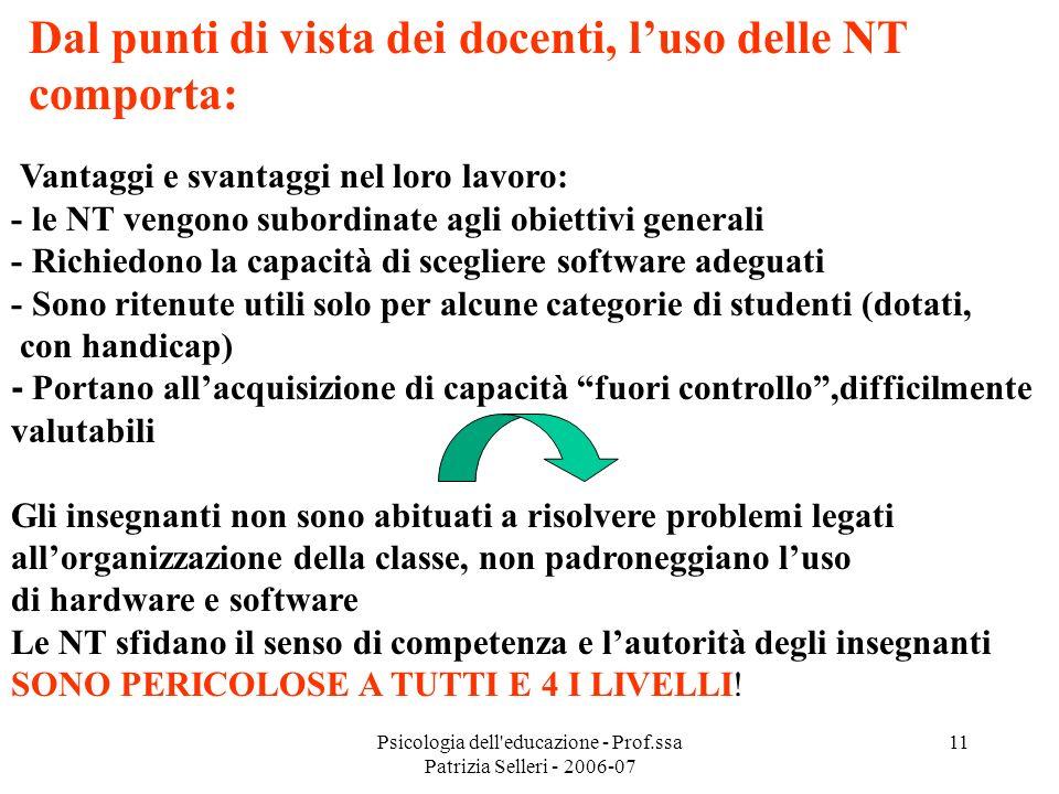 Psicologia dell'educazione - Prof.ssa Patrizia Selleri - 2006-07 11 Vantaggi e svantaggi nel loro lavoro: - le NT vengono subordinate agli obiettivi g