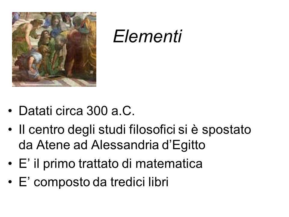 Elementi Datati circa 300 a.C. Il centro degli studi filosofici si è spostato da Atene ad Alessandria dEgitto E il primo trattato di matematica E comp