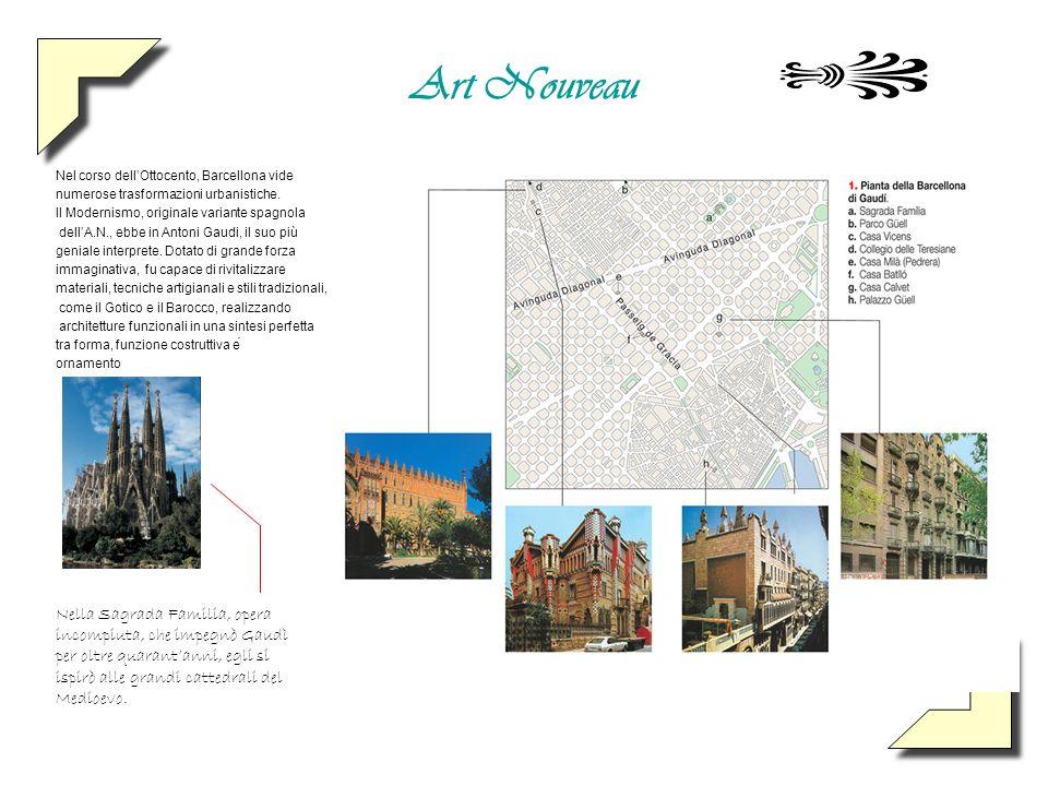 Art Nouveau Nel corso dellOttocento, Barcellona vide numerose trasformazioni urbanistiche. Il Modernismo, originale variante spagnola dellA.N., ebbe i