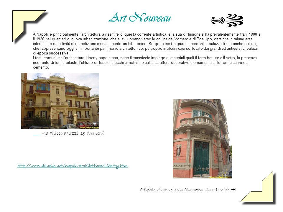 Art Nouveau. A Napoli, è principalmente l'architettura a risentire di questa corrente artistica, e la sua diffusione si ha prevalentemente tra il 1900