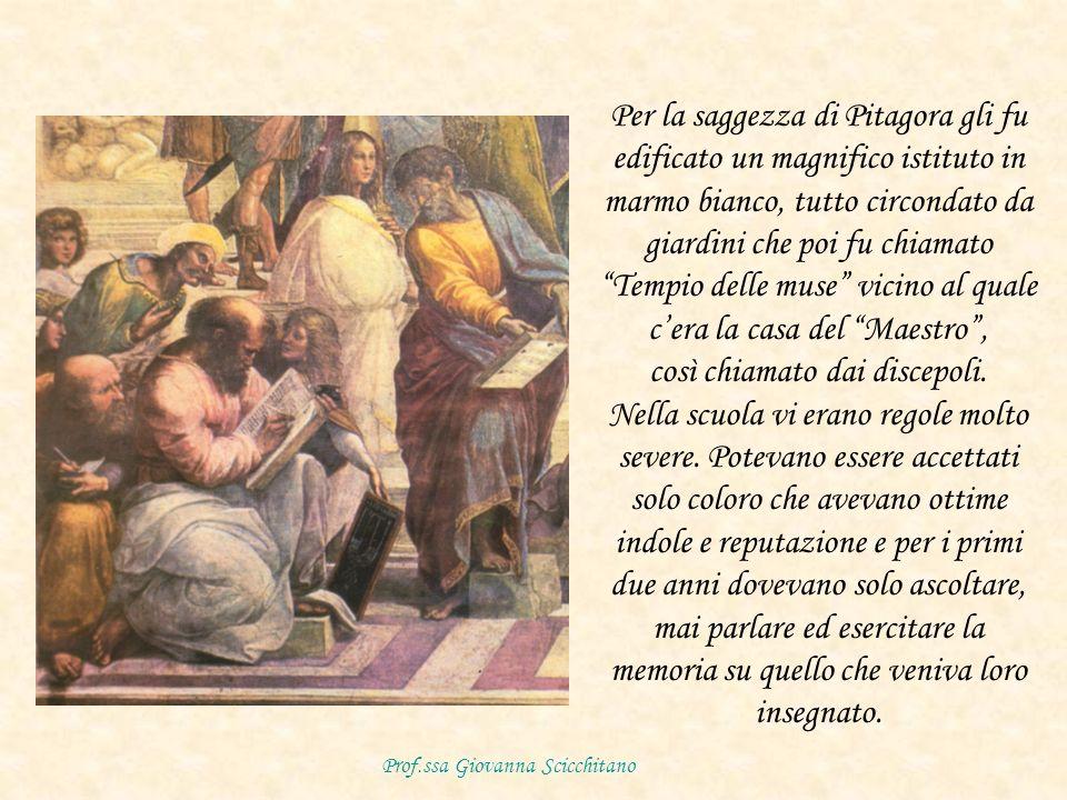 Per la saggezza di Pitagora gli fu edificato un magnifico istituto in marmo bianco, tutto circondato da giardini che poi fu chiamato Tempio delle muse vicino al quale cera la casa del Maestro, così chiamato dai discepoli.