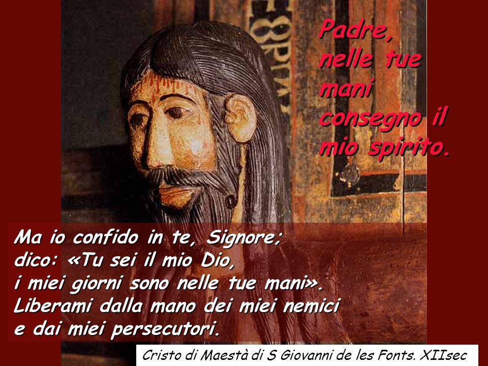 Ma io confido in te, Signore; dico: «Tu sei il mio Dio, i miei giorni sono nelle tue mani».