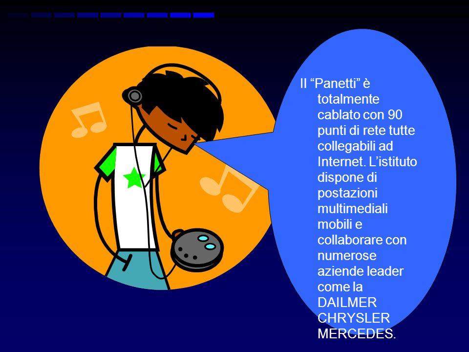 Il Panetti è totalmente cablato con 90 punti di rete tutte collegabili ad Internet. Listituto dispone di postazioni multimediali mobili e collaborare