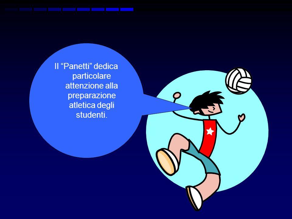 Il Panetti dedica particolare attenzione alla preparazione atletica degli studenti.