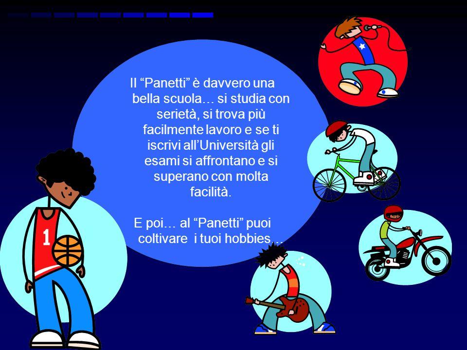 Il Panetti è davvero una bella scuola… si studia con serietà, si trova più facilmente lavoro e se ti iscrivi allUniversità gli esami si affrontano e s