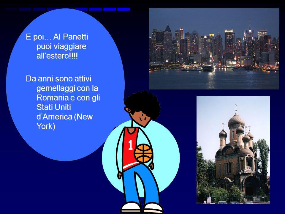 E poi… Al Panetti puoi viaggiare allestero!!!! Da anni sono attivi gemellaggi con la Romania e con gli Stati Uniti dAmerica (New York)