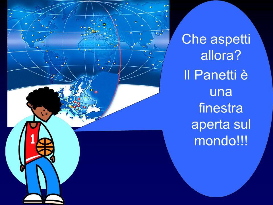 Che aspetti allora? Il Panetti è una finestra aperta sul mondo!!!