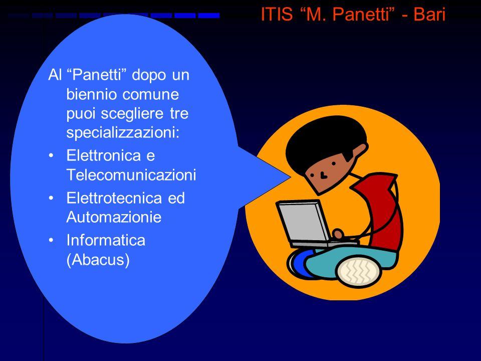 ITIS M. Panetti - Bari Al Panetti dopo un biennio comune puoi scegliere tre specializzazioni: Elettronica e Telecomunicazioni Elettrotecnica ed Automa