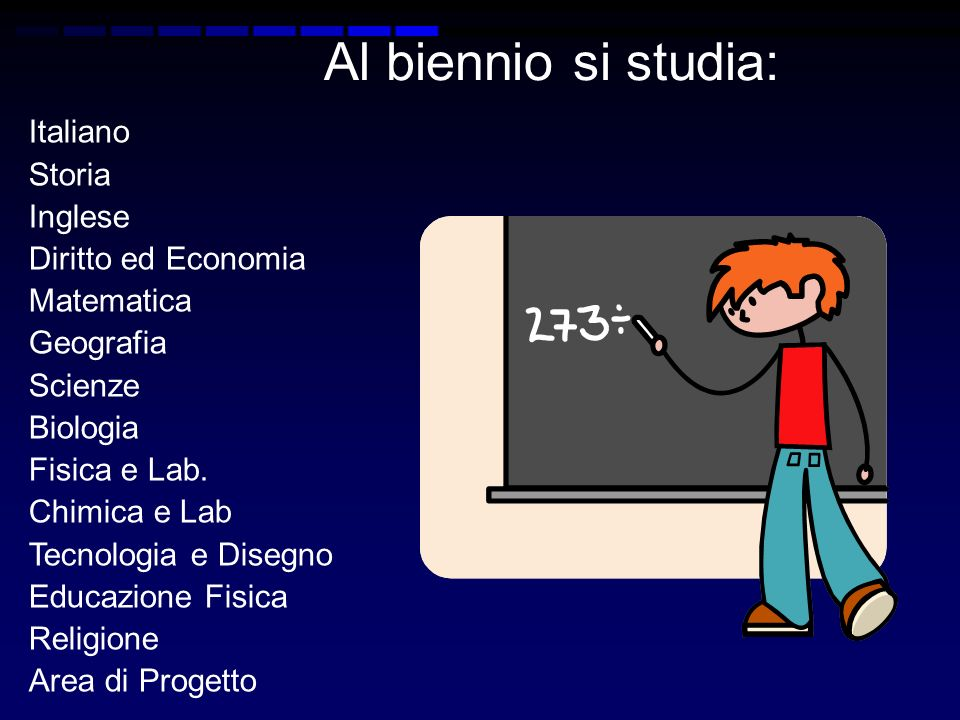 Al biennio si studia: Italiano Storia Inglese Diritto ed Economia Matematica Geografia Scienze Biologia Fisica e Lab.