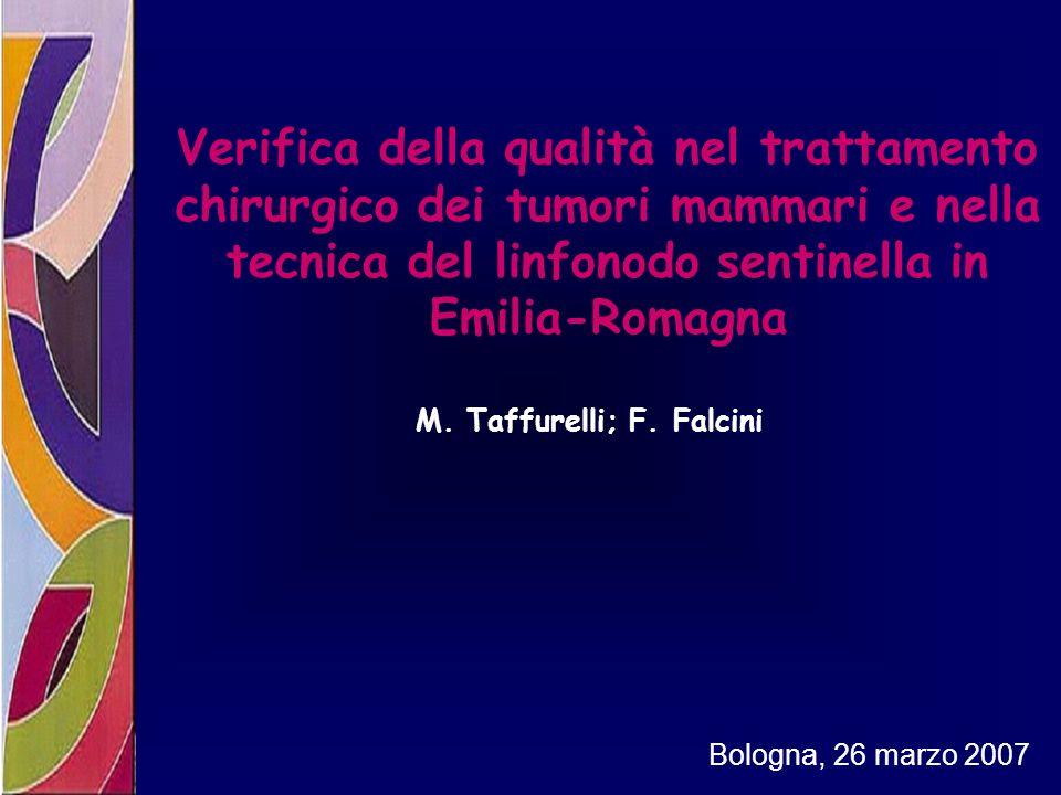 Verifica della qualità nel trattamento chirurgico dei tumori mammari e nella tecnica del linfonodo sentinella in Emilia-Romagna Bologna, 26 marzo 2007