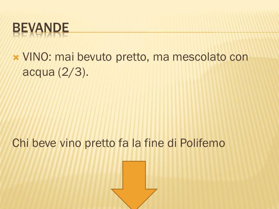 VINO: mai bevuto pretto, ma mescolato con acqua (2/3). Chi beve vino pretto fa la fine di Polifemo