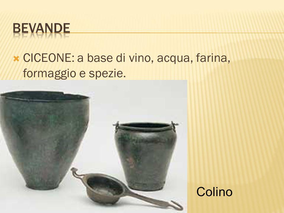CICEONE: a base di vino, acqua, farina, formaggio e spezie. Colino