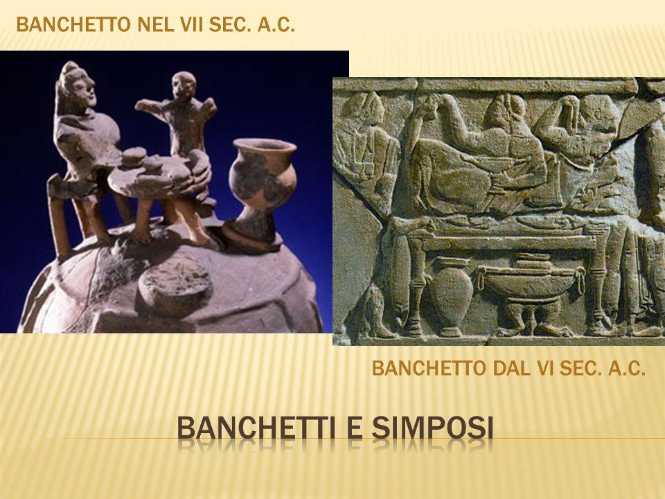 BANCHETTO NEL VII SEC. A.C. BANCHETTO DAL VI SEC. A.C.
