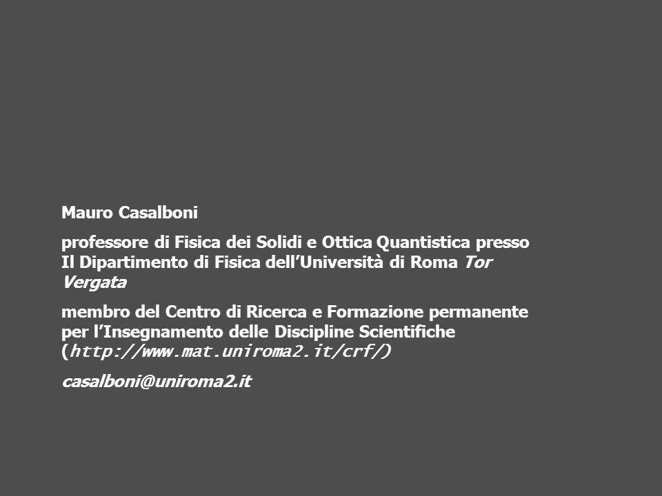 Mauro Casalboni professore di Fisica dei Solidi e Ottica Quantistica presso Il Dipartimento di Fisica dellUniversità di Roma Tor Vergata membro del Ce