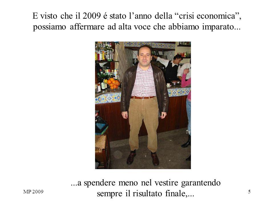 MP 20095 E visto che il 2009 é stato lanno della crisi economica, possiamo affermare ad alta voce che abbiamo imparato......a spendere meno nel vestir