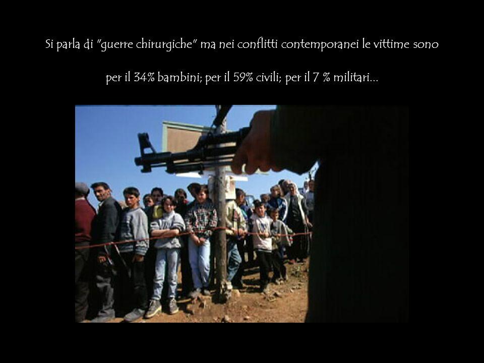 Si parla di guerre chirurgiche ma nei conflitti contemporanei le vittime sono per il 34% bambini; per il 59% civili; per il 7 % militari...