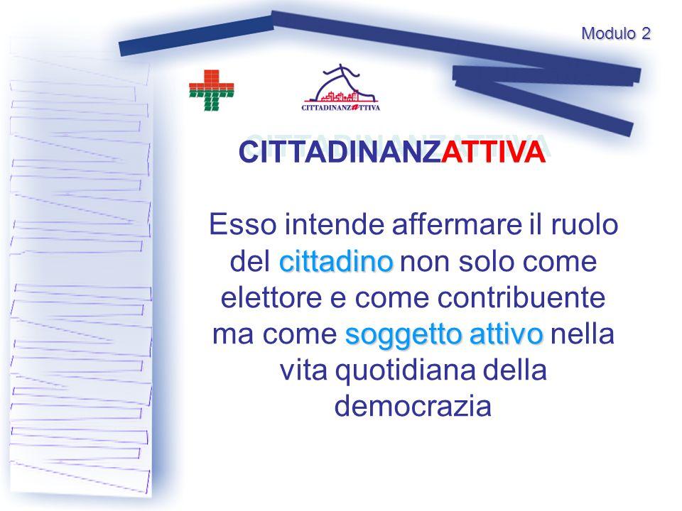 cittadino soggetto attivo Esso intende affermare il ruolo del cittadino non solo come elettore e come contribuente ma come soggetto attivo nella vita