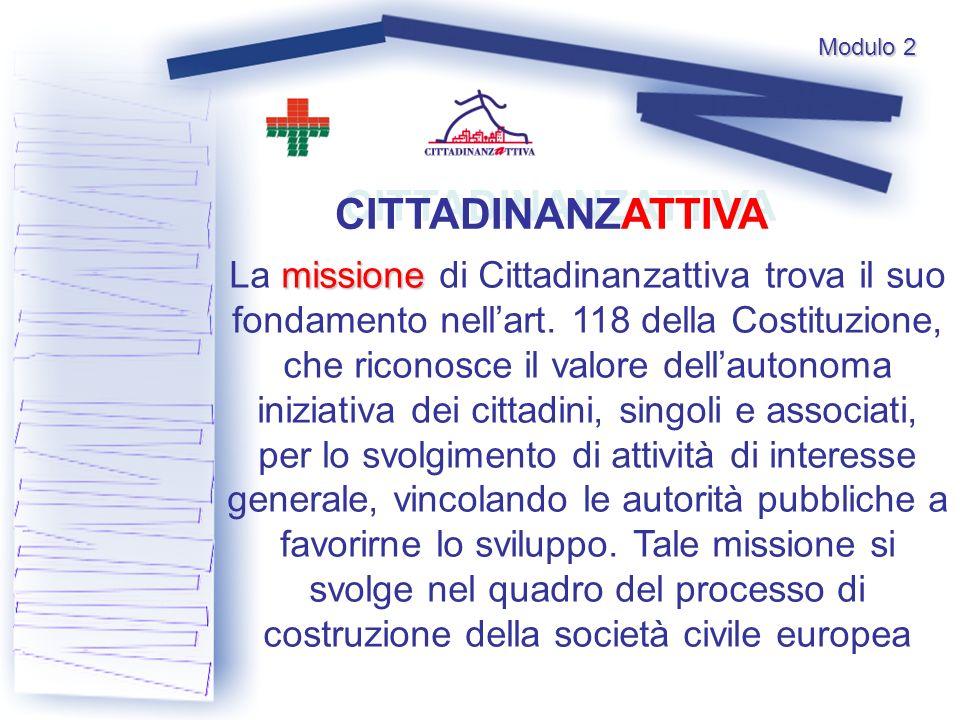 missione La missione di Cittadinanzattiva trova il suo fondamento nellart. 118 della Costituzione, che riconosce il valore dellautonoma iniziativa dei