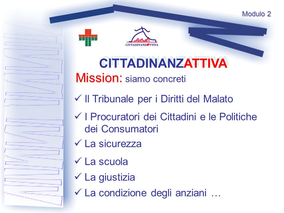Modulo 2 CITTADINANZATTIVA Il Tribunale per i Diritti del Malato La sicurezza Mission: Mission: siamo concreti I Procuratori dei Cittadini e le Politi